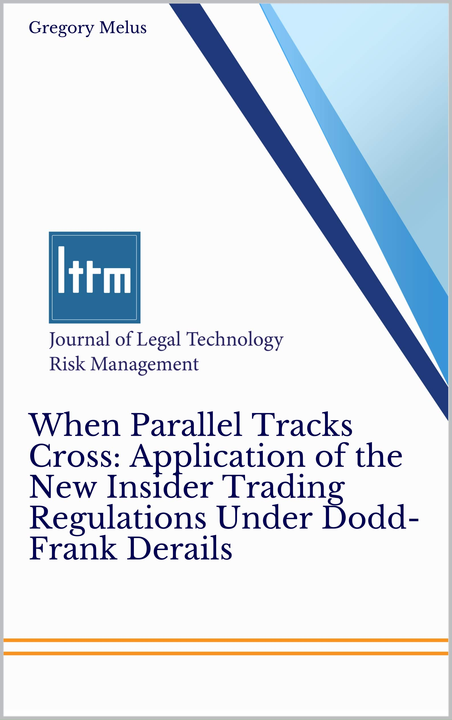 When Parallel Tracks Cross: Application of the New Insider Trading Regulations Under Dodd- Frank Derails: Journal of Law and Cyber Warfare, Volume 6, Issue 1