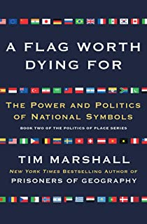 A Flag Worth Dying For: The Power and Politics of National Symbols (2) (Politics of Place)