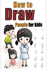 How To Draw People For Kids: Step By Step Drawing Guide For Children Easy To Learn Draw Human Kindle Edition