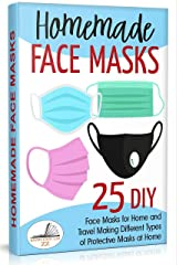 Homemade Face Masks: 25 DIY Face Masks for Home and Travel. Making Different Types of Protective Masks at Home ! (Update V3\2021) (English Edition) eBook Kindle