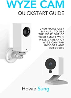 Wyze Cam Quickstart Guide: Unofficial User Manual to Get the Most Out of Your Smart Wi-Fi Wyze Camera or Wyze Cam Pan Indoors and Outdoors (English Edition)