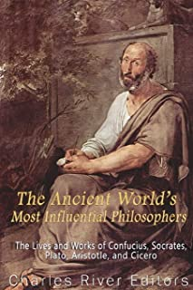 The Ancient World's Most Influential Philosophers: The Lives and Works of Confucius, Socrates, Plato, Aristotle, and Cicero