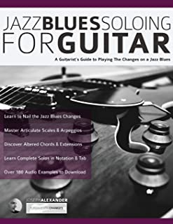 Jazz Blues Soloing for Guitar: A Guitarist's Guide to Playing The Changes on a Jazz Blues (Fundamental Changes in Jazz Gui...