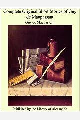 Complete Original Short Stories of Guy De Maupassant Kindle Edition