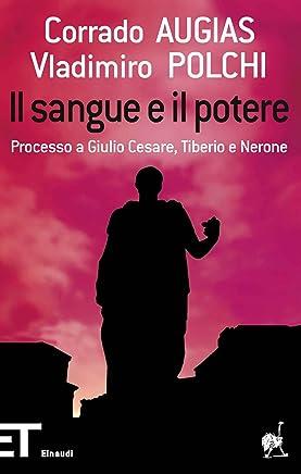 Il sangue e il potere: Processo a Giulio Cesare, Tiberio e Nerone (Einaudi tascabili. Pop Vol. 1509)
