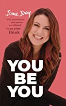 Download You Be You: Why Satisfaction and Success Are Closer Than You Think PDF