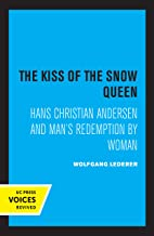 The Kiss of the Snow Queen: Hans Christian Andersen and Man's Redemption by Woman