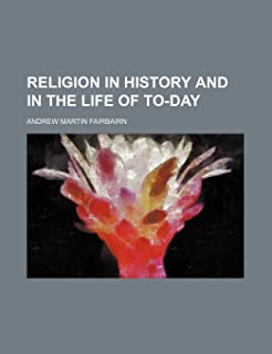 Religion in History and in the Life of To-Day
