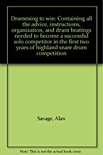 Drumming to win: Containing all the advice, instructions, organization, and drum beatings needed to become a successful solo competitor in the first two years of highland snare drum competition