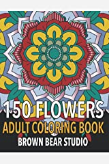 150 Flowers: Adult Coloring Book to Help You Relax and Rewind (Adult Coloring Books) Paperback