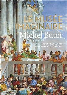 Le musée imaginaire de Michel Butor: 105 oeuvres décisives de la peinture occidentale