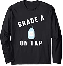 Grade A Milk On Tap, Breastfeeding and Lactation Long Sleeve T-Shirt