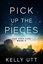 Pick Up the Pieces: A Gripping, Suspense-Filled Saga (The Past Life Book 5)