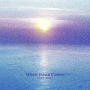 When Dawn Comes
