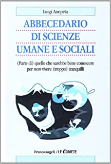 Abbecedario di scienze sociali umane e sociali. (Parte di) quello che sarebbe bene conoscere per non vivere (troppo) tranq...