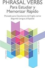 Phrasal Verbs para Estudiar y Memorizar Rápido (Cuarta Edición): Pensado para Estudiantes del Inglés como Segunda Lengua al Español (Spanish Edition)