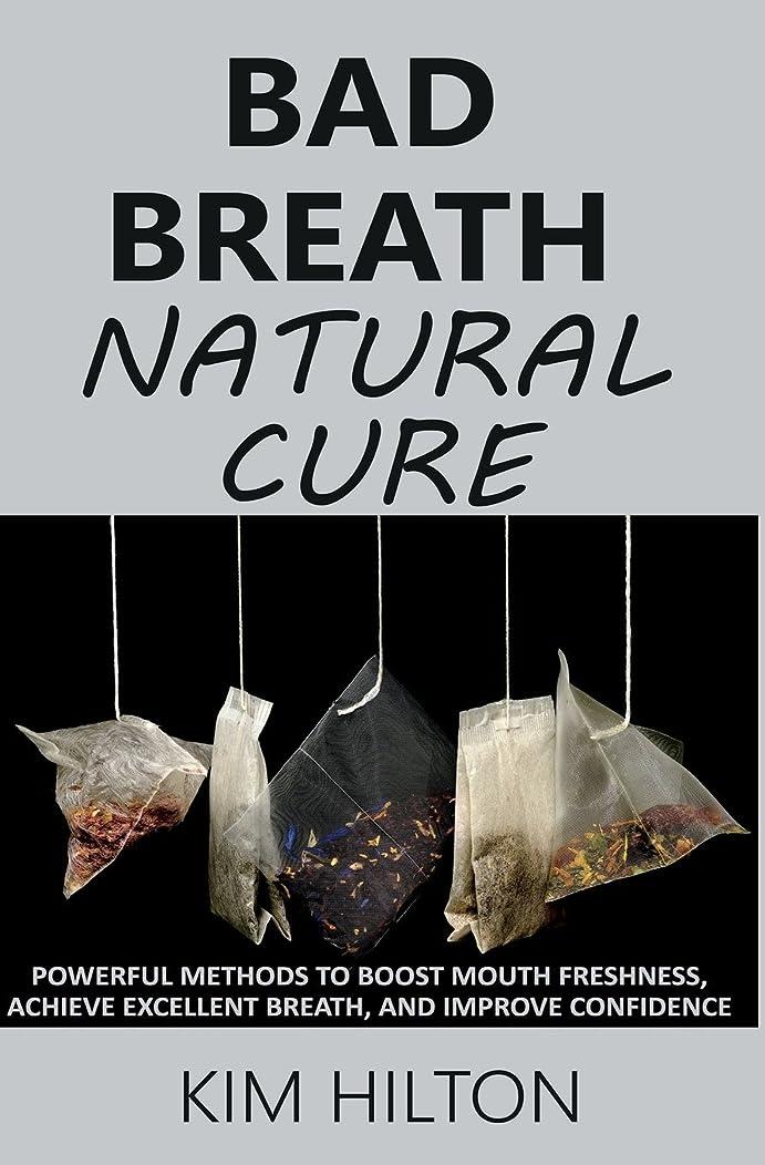 正確さ利得弁護士Bad Breath Natural Cure: Powerful Methods to Boost Mouth Freshness, Achieve Excellent Breath, And Improve Confidence