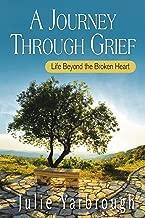 A Journey Through Grief: Life Beyond the Broken Heart
