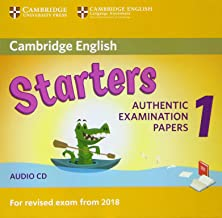 Cambridge English Starters 1. Authentic Examination Papers for Revised Exam from 2018. Starters 1: Authentic Examination P...
