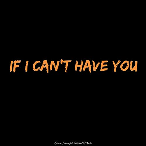 If I Can't Have You (feat. Micheal Mendes)