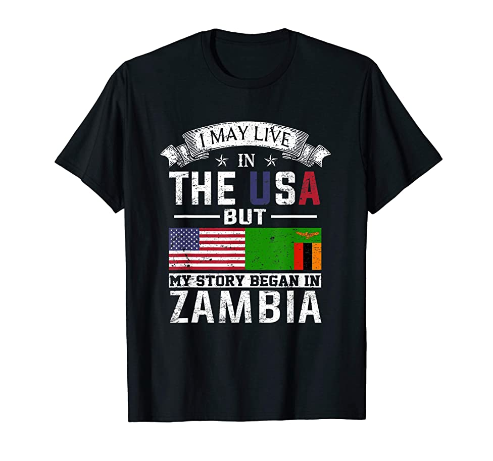 I May Live in USA But My Story Began in Zambia T-Shirt