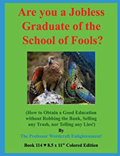 Are you a Jobless Graduate of the School of Fools?: (How to Obtain a Good Education without Robbing the Bank, Selling any ...