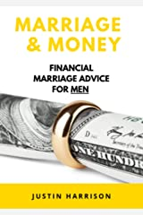MARRIAGE & MONEY: FINANCIAL MARRIAGE ADVICE FOR MEN Kindle Edition