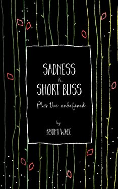 Sadness and Short Bliss: Plus the undefined