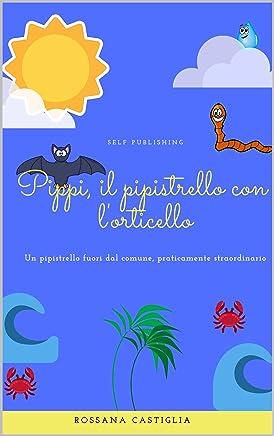 Pippi, il pipistrello con lorticello: Un pipistrello fuori dal comune, praticamente straordinario.