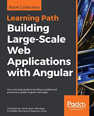 Building Large-Scale Web Applications with Angular: Your one-stop guide to building scalable and production-grade Angular web apps