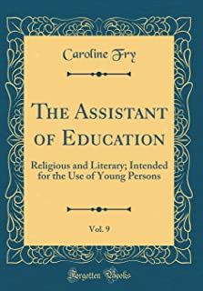 The Assistant of Education, Vol. 9: Religious and Literary; Intended for the Use of Young Persons (Classic Reprint)