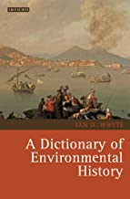 A Dictionary of Environmental History (Environmental History and Global Change Book 2)