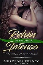 Rehén De Un Otoño Intenso. Saga No. 3: Una novela romántica que  no podrás parar de leer (Spanish Edition)