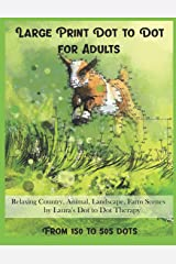 Large Print Dot to Dot for Adults Relaxing Country, Animal, Landscape, Farm Scenes from 150 to 505 Dots Paperback