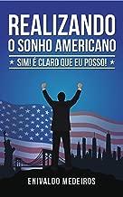 REALIZANDO O SONHO AMERICANO: SIM! É CLARO QUE EU POSSO! (Portuguese Edition)