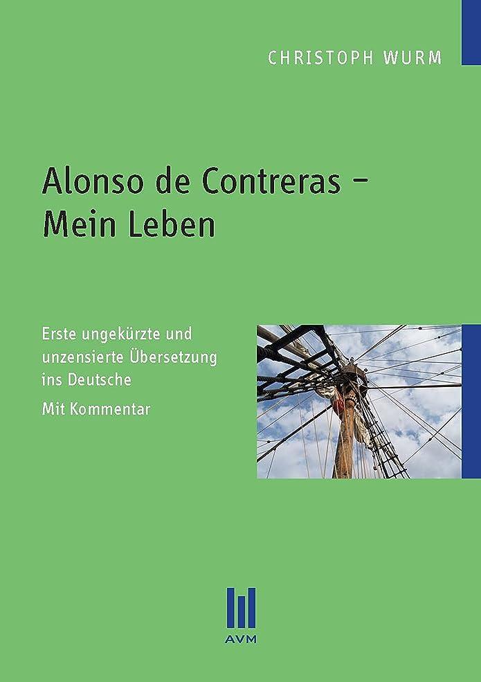 ありがたい隣人偏見Alonso de Contreras – Mein Leben: Erste ungekürzte und unzensierte übersetzung ins Deutsche. Mit Kommentar (German Edition)