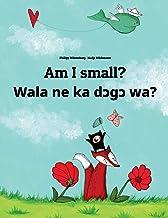 Am I small? Wala ne ka dɔgɔ wa?: English-Bambara/Bamanankan: Children's Picture Book (Bilingual Edition)