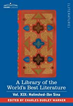 A Library of the World's Best Literature - Ancient and Modern - Vol. XIX (Forty-Five Volumes); Holinshed-Ibn Sina