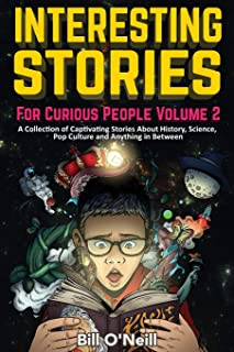 Interesting Stories For Curious People Volume 2: A Collection of Captivating Stories About History, Science, Pop Culture a...