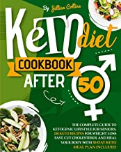 Keto Diet Cookbook After 50: The Complete Guide To Ketogenic Lifestyle For Seniors. 200 Keto Recipes For Weight Loss Fast,...