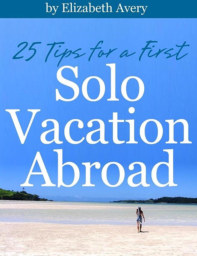 権威エゴイズムコンチネンタル25 Tips For A First Solo Vacation Abroad (English Edition)