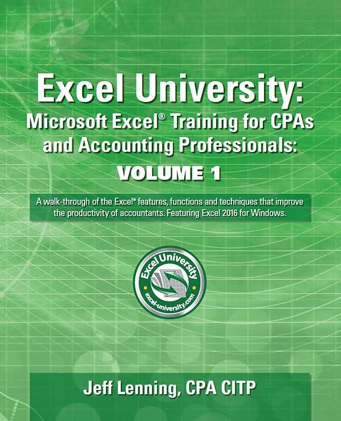 エンジニア才能マオリExcel University: Microsoft Excel Training for CPAs and Accounting Professionals: Volume 1: Featuring Excel 2016 for Windows (English Edition)