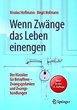 Wenn Zwänge das Leben einengen: Der Klassiker für Betroffene - Zwangsgedanken und Zwangshandlungen (German Edition)