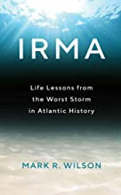 Irma: Life Lessons from the Worst Storm in Atlantic History