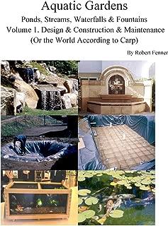 Aquatic Gardens Ponds, Streams, Waterfalls & Fountains: Volume 1. Design & Construction & Maintenance  (Or the World According to Carp)