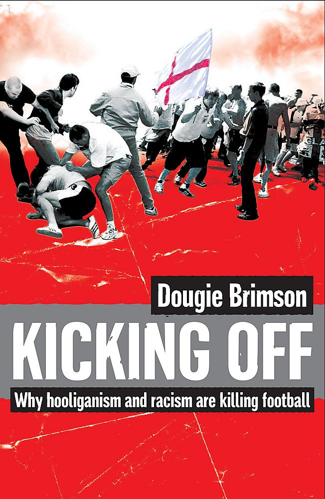 Image OfKicking Off: Why Hooliganism And Racism Are Killing Football