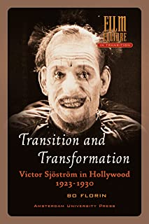 Transition and Transformation: Victor Sjöström in Hollywood 1923-1930 (Film Culture in Transition)