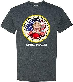 Hillary Clinton President April Fools Funny T-Shirt Conservative Republicans