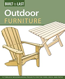 Outdoor Furniture: 14 Timeless Woodworking Projects for the Yard, Deck, and Patio (Fox Chapel Publishing) (Built to Last)
