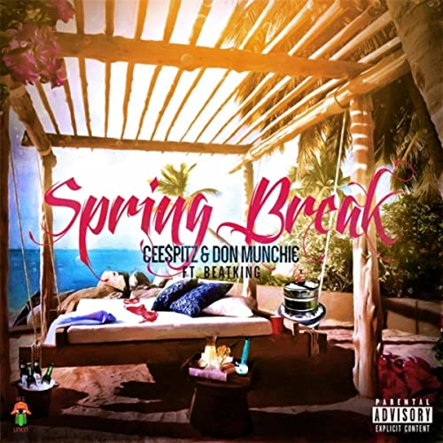 Spring Break Feat Beatking Explicit By Cee Pitz Don Munchie